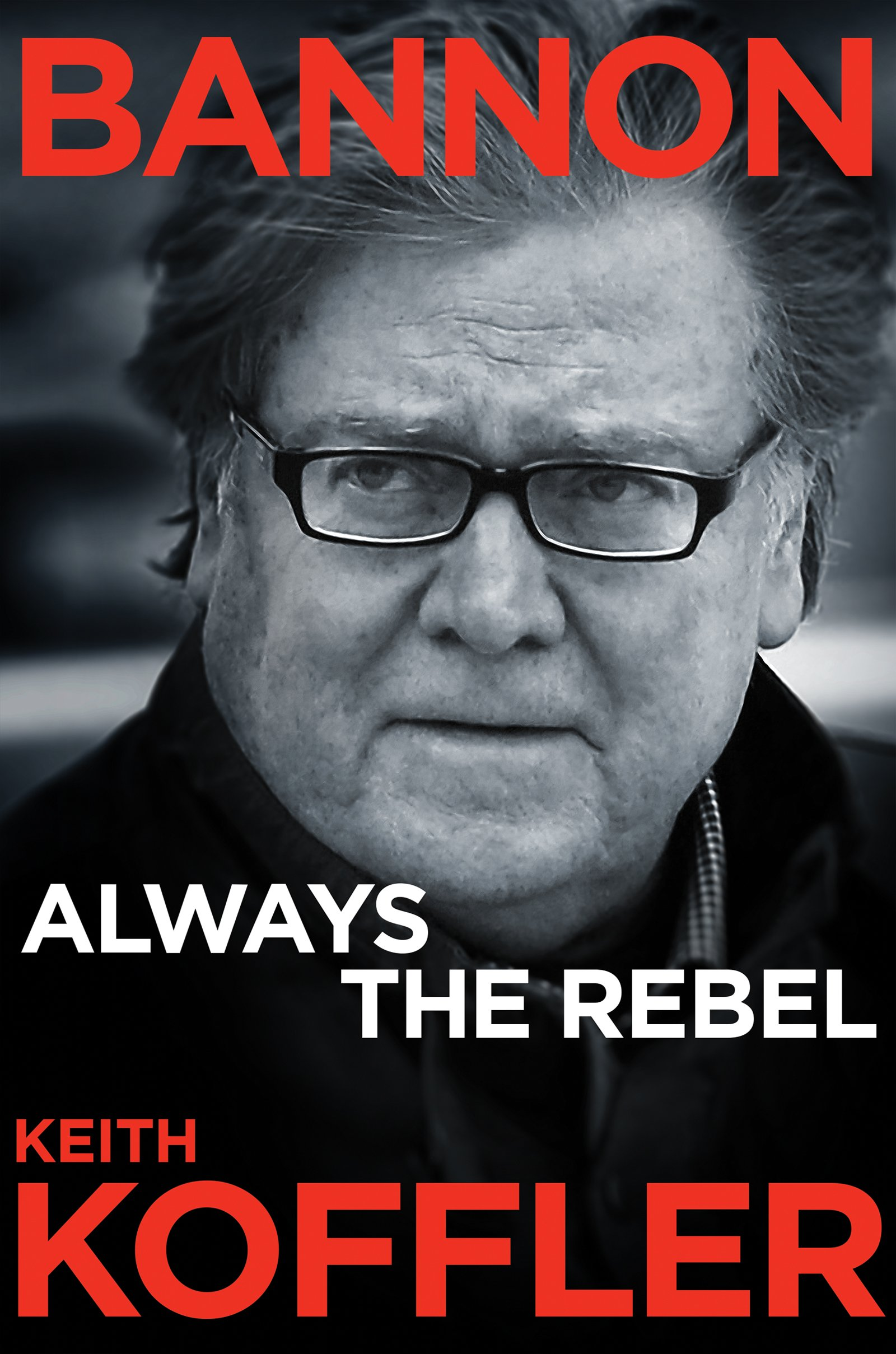 White House Reporter, Keith Koffler w/New Book Bannon, Always the Rebel