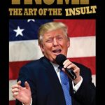 "Filmmaker, Joel Gilbert, w/New Film ""Trump: The Art of the Insult"""