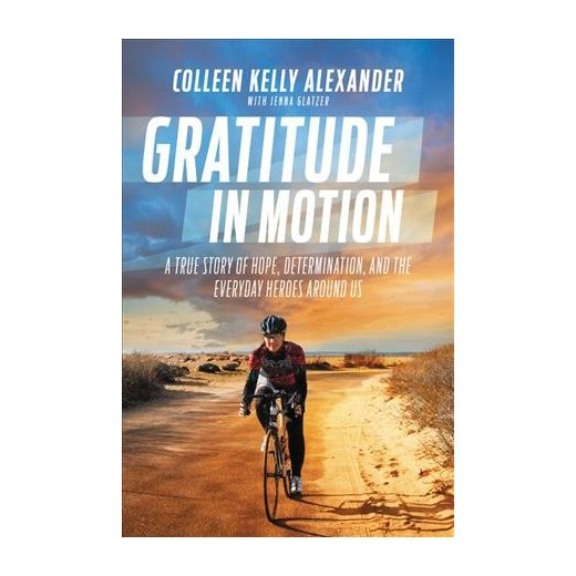 "Colleen Kelly Alexander:  Her Triumph Over Being Run Down by A Semi-truck, In New Book, ""Gratitude In Motion"""