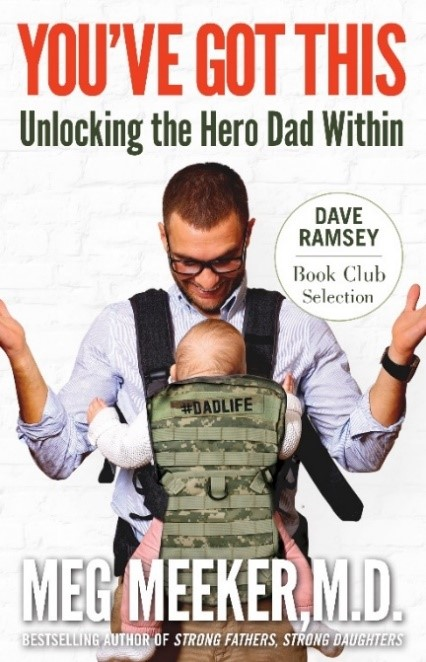 """A FATHER'S DAY SPECIAL:  Featuring Dr. Meg Meeker & """"You've Got This:  Unlocking the Hero Dad Within"""""""